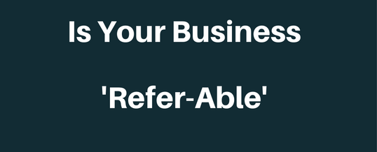 Is Your Business 'Refer-Able'