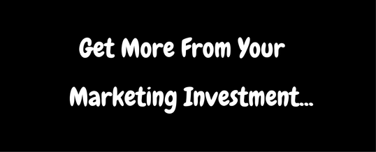 Get More From Your Marketing Investment
