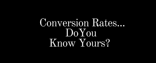 Conversion Rates..Do You Know Yours?
