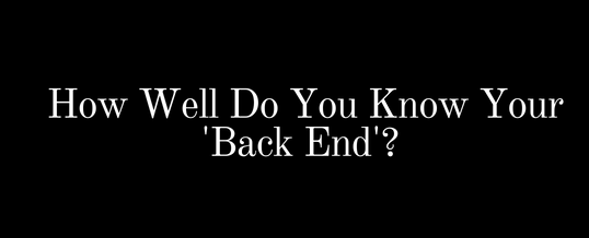 How Well Do You Know Your 'Back End'?