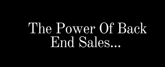 The Power Of Back End Sales…