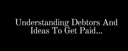 Understanding Debtors And Ideas To Get Paid…
